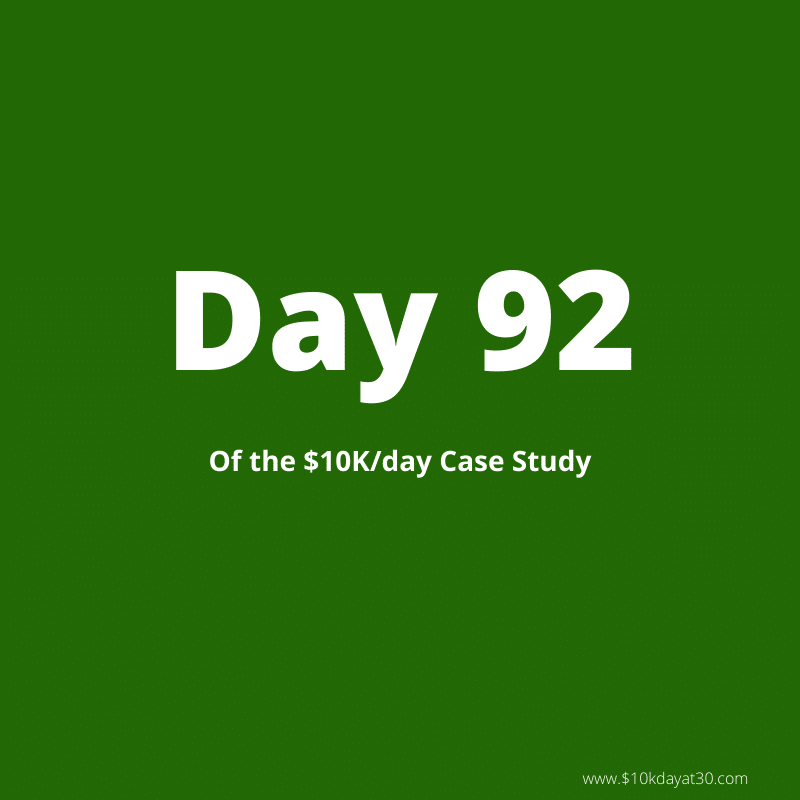 Day 92 of the $0-$10K/day at 30 case study